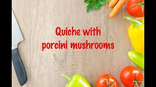 How to cook - Quiche with porcini mushrooms