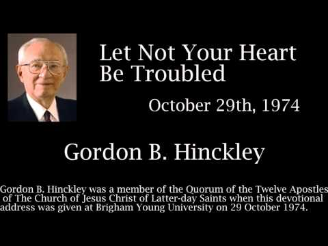 Let Not Your Heart Be Troubled - Gordon B. Hinckley Devotional