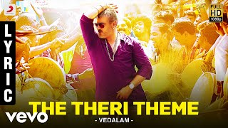 vedalam the theri theme lyric ajith kumar shruti haasan anirudh