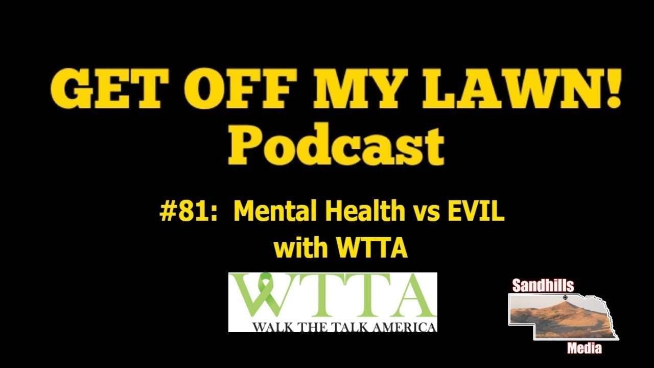 GET OFF MY LAWN! Podcast #081:  Mental Health vs EVIL with Walk The Talk America
