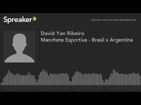 Manchete Esportiva - Brasil x Argentina (made with Spreaker)
