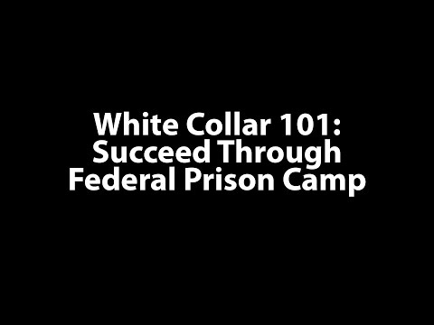 White Collar 101: Succeed Through Federal Prison Camp
