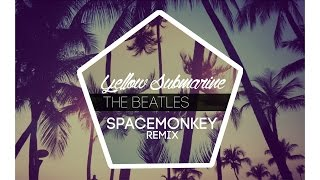The Beatles - Yellow Submarine (SpaceMonkey Remix)