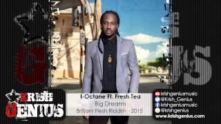 I-Octane Ft. Fresh Tea - Big Dreams [Britjam Flesh Riddim] January 2015