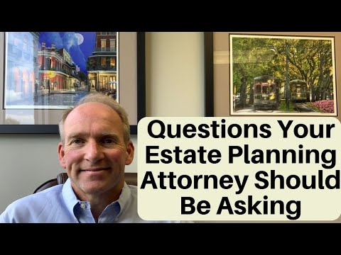 What Questions Your Estate Planning Attorney Should Be Asking You