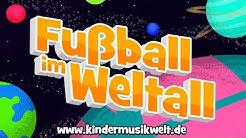 Fußball im Weltall  - Kinderlieder zum Mitsingen