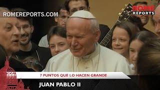 Siete puntos que hacen grande a Juan Pablo II