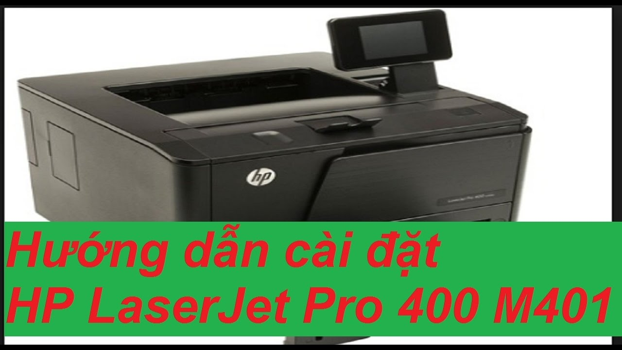 Hướng dẫn cài đặt máy in HP 400 M401dn