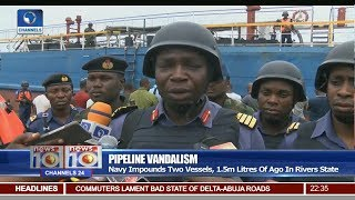 News@10: Navy Impounds Two Vessels, 1.5 Litres Of Ago In Rivers State 04/06/17 Pt. 3