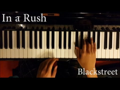 In A Rush - Blackstreet Piano Selfie Cover
