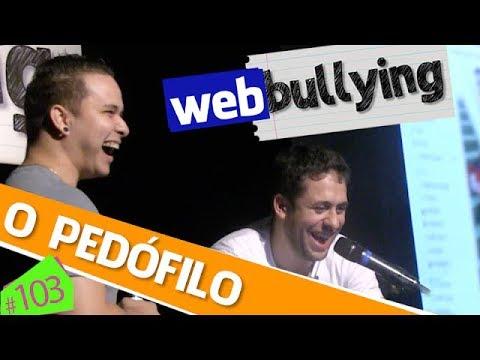 WEBBULLYING`#103 -  O PEDÓFILO