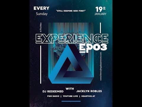 FGM 2020 The Experience EP03 W/ DJ Redeemed & Jacklyn Robles