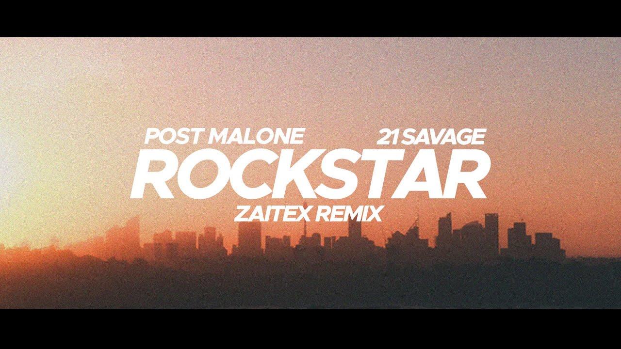 Post Malone Rockstar Ft 21 Savage Zaitex Remix Youtube