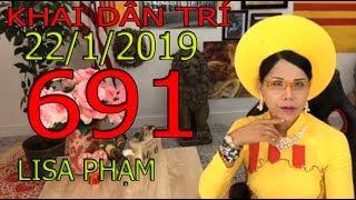 Khai Dân Trí - Lisa Phạm Số 691 Live stream 19h VN (8h sáng hoa kỳ ) mới nhất hôm nay ngày 22/1/2019