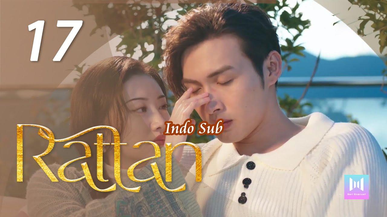 Download [Indo Sub] Rattan 17   司藤 17 Jing Tian, Vin Zhang