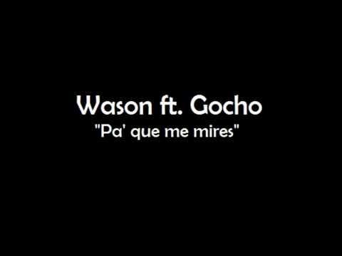 Wason ft. Gocho - Pa' que me mires