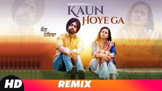 Kaun Hoyega (Remix)| Ammy Virk | Sargun Mehta | B Praak | Conexxion Brothers | New Remix Song 2018