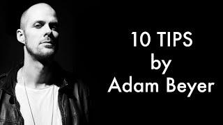 10 TIPS : ADAM BEYER