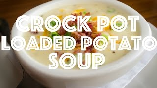 HOW TO MAKE: Crock Pot Loaded Baked Potato Soup