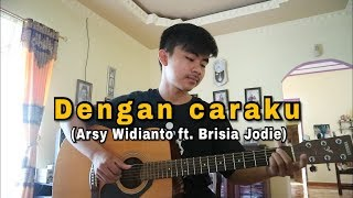 Download Lagu Dengan Caraku (Arsy Widianto ft. Brisia Jodie) - Fingerstyle cover Mp3