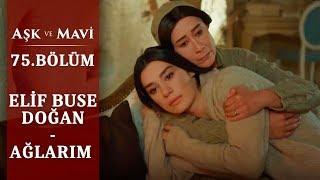 Elif Buse Doğan – Ağlarım - Aşk ve Mavi 75.Bölüm