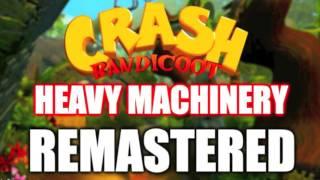 🍊 Heavy Machinery REMASTERED - Crash Bandicoot 🍊