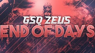 """""""end of days"""" - gsq zeus, gnasher clips, quads, outplays & a sick clutch!"""
