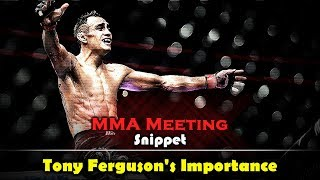 MMA Meeting Snippet: Tony Ferguson is One of the Most Important Fighters Today