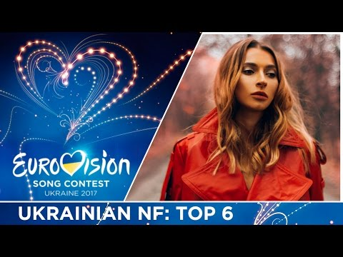 Ukrainian National Selection 2017: My Top 6 (Eurovision 2017, Ukraine)