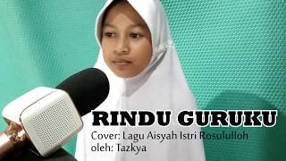 Rindu Guruku Versi Lagu Aisyah Istri Rasulullah Tazkya