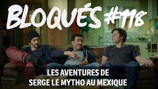 Bloqués #118 - Les aventures de Serge le mytho au Mexique