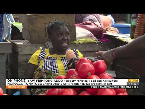 Morocco Tomatoes: Grilling Deputy Agric Minister on bad products import - The Big Agenda (13-8-21)