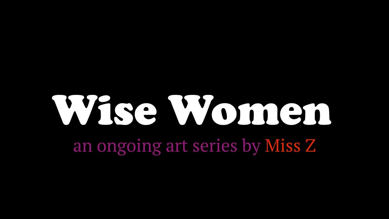 """  Wise Women Series - Featured by Omni Open Studios"""