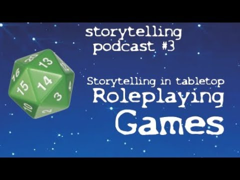 Storytelling In Tabletop Roleplaying Games [Storytelling Podcast] #3