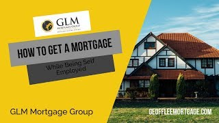 How to Get a Mortgage While Being Self Employed