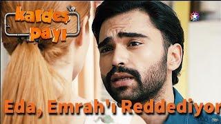 Kardeş Payı 22.Bölüm - Eda, Emrah'ı Reddediyor