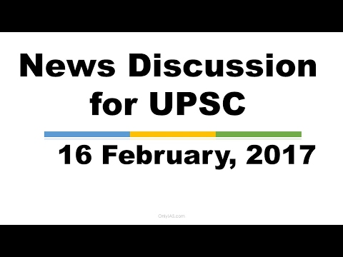 16 February, 2017, News Discussion for UPSC
