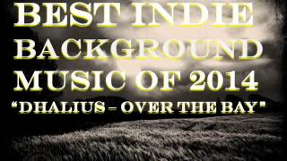 Best indie background Music of 2014 Dhalius Over the Bay
