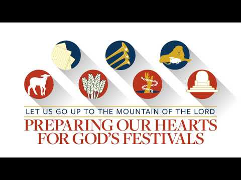 Let Us Go Up to the Mountain of the Lord - Preparing Our Hearts For God's Festivals
