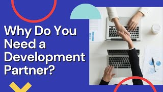 A Partnership Should be Mutually Beneficial: Why Do You Need a Development Partner?