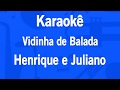 Download Karaokê Vidinha de Balada - Henrique e Juliano MP3 song and Music Video