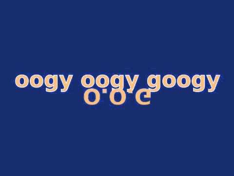 oogy googy