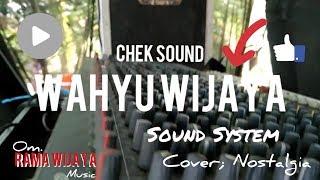 Chek Sound Wahyu Wijaya Sound ~ RAMA WIJAYA Nostalgia