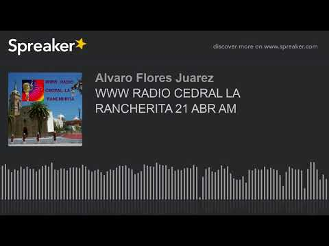 WWW RADIO CEDRAL LA RANCHERITA 21 ABR AM (part 12 de 18)