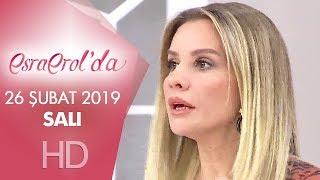 Esra Erol'da 26 Şubat 2019 | Salı
