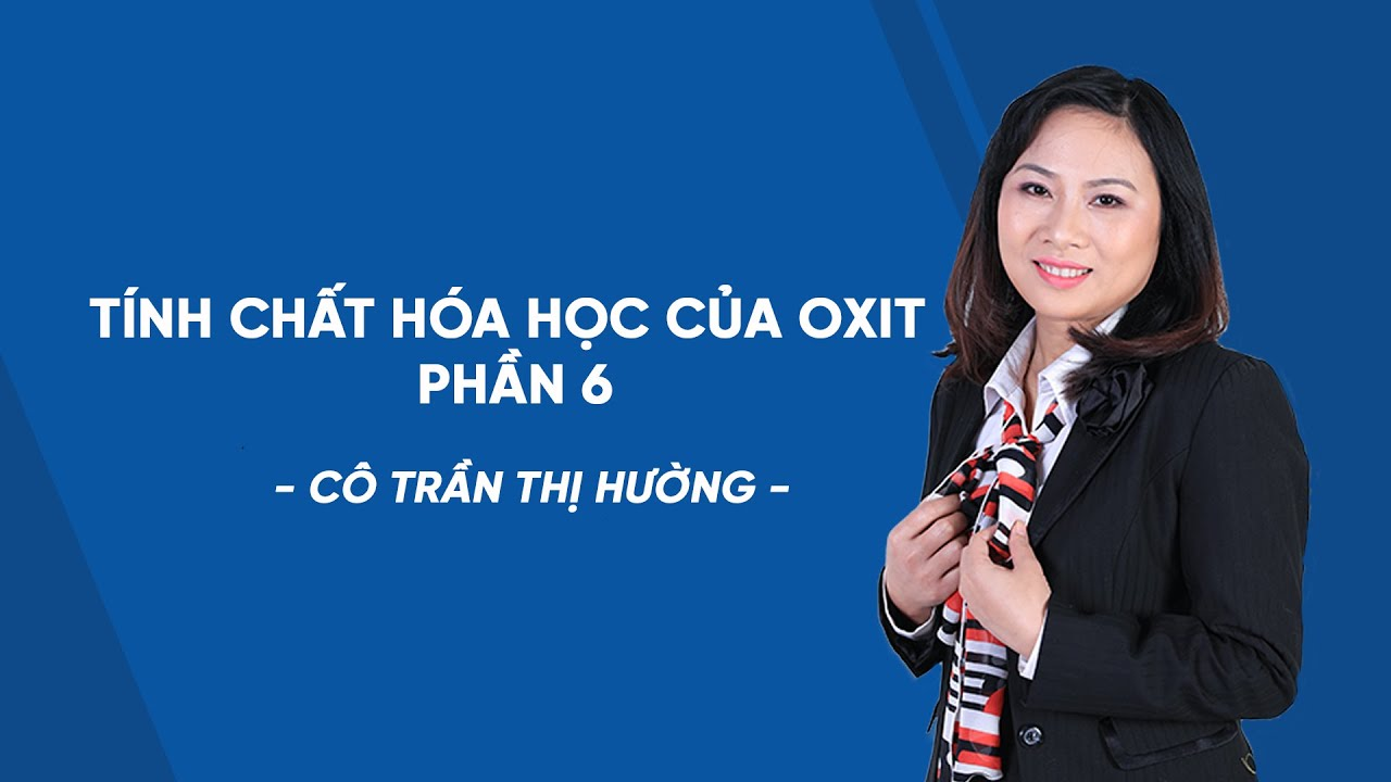 Tính chất hóa học của Oxit phần 6 – Hóa học 9 – Cô Trần Thị Hường – HOCMAI