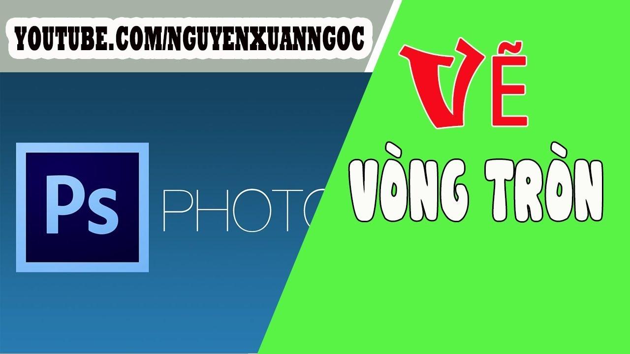Photoshop cơ bản | Hướng dẫn vẽ vòng tròn trong photoshop