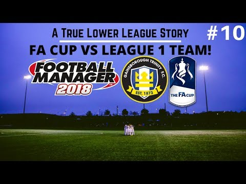Gainsborough Trinity | Episode 10: FA CUP VS LEAGUE 1 TEAM! | Football Manager 2018 | FootyManagerTV