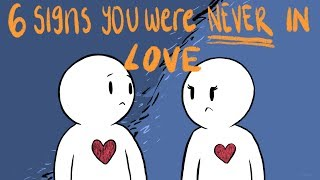 6 Signs You Were Never in Love