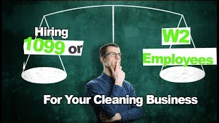 Deciding on 1099 vs W2 Employees for Your Cleaning Business